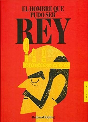 Hombre que pudo ser rey,el: Kipling,Rudyard