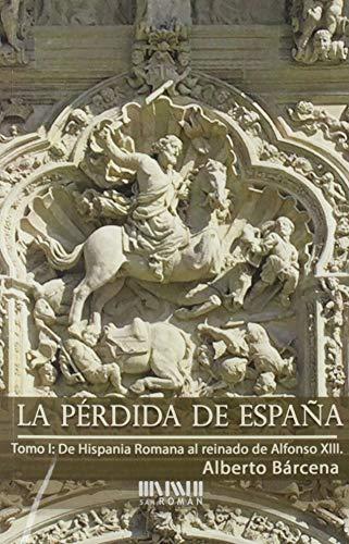 9788494493461: La pérdida de España. De la Hispania Romana al reinado de Alfonso XIII