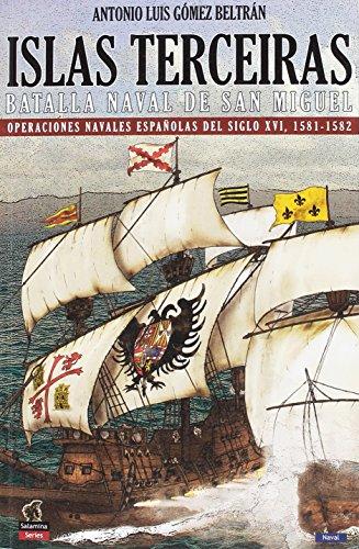 9788494497186: Islas Terceiras - La batalla nava de San Miguel: Operaciones navales españolas del siglo XVI, 1581-1582 (Salamina Series Naval)