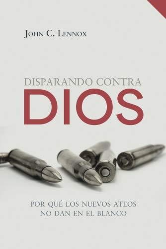 9788494503245: Disparando contra Dios: Por qué los nuevos ateos no dan en el blanco