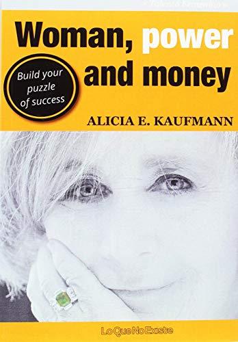 Woman, Power and Money . Build your: E. Kaufmann, Alicia