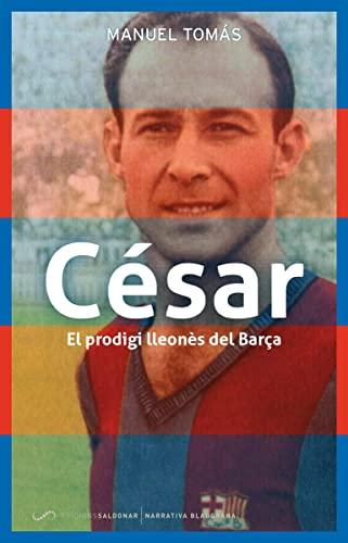 9788494507847: César: El prodigi lleonès del Barça (Narrativa Blaugrana)
