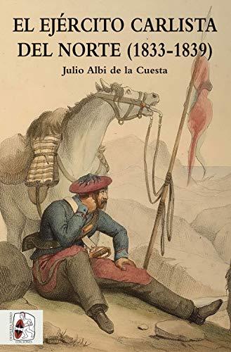 EL EJERCITO CARLISTA DEL NORTE (1833-1839): ALBI DE LA