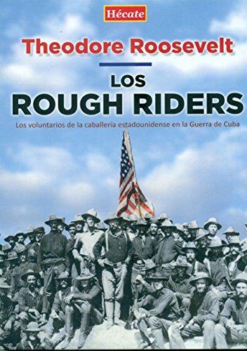 Los Rough Riders: Los voluntarios de la: Roosevelt, Theodore