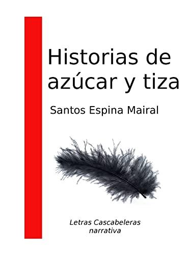 9788494531811: Historias de azúcar y tiza (Letras Cascabeleras)