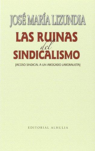 RUINAS DEL SINDICALISMO, LAS: LIZUNDIA, JOSE MARIA