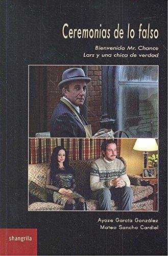 Ceremonias de lo falso : Bienvenido Mr. Chance ; Lars y una chica de verdad (Paperback) - Ayoze García González, Mateo Sancho Cardiel