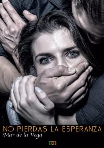 9788494550300: No pierdas la esperanza: ¡No a la violencia de género! (Spanish Edition)