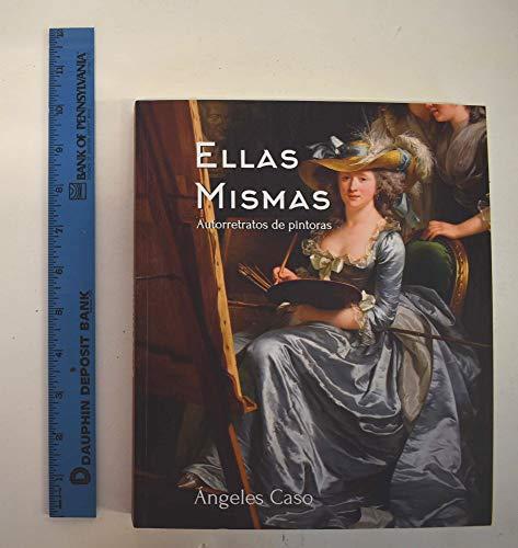 9788494574504: Ellas mismas. Autorretratos de pintoras: Desde la Prehistoria hasta las Vanguardias