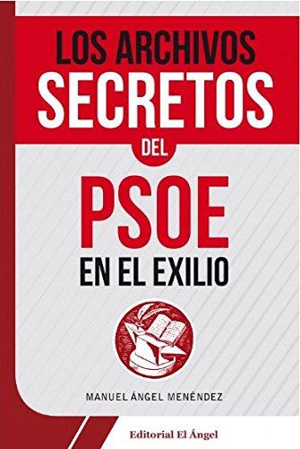 9788494587573: Los archivos secretos del PSOE en el Exilio
