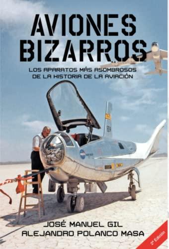 Aviones Bizarros: Los aparatos más asombrosos de: Polanco Masa, Alejandro;