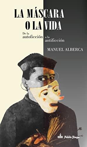 La máscara o la vida : de: Manuel Alberca Serrano