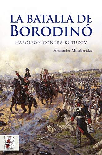 9788494627514: La batalla de Borodinó: Napoleón contra Kutúzov (Guerras Napoleónicas)