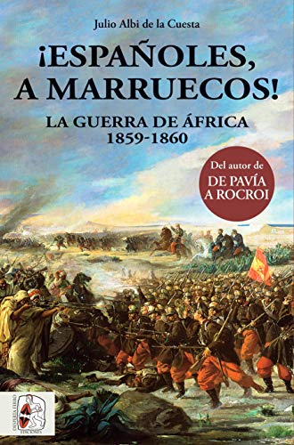 9788494649981: ¡Españoles, a Marruecos! La guerra de África. 1859 - 1860 (Historia de España)