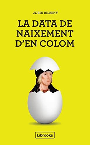 La data de naixement d'En Colom: UNA: Bilbeny i Alsina,