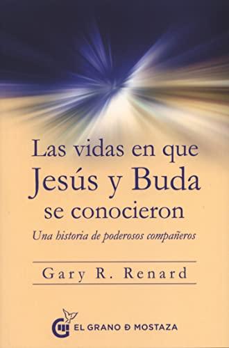 9788494679889: Las vidas en que Jesús y Buda se conocieron. Una historia de poderosos compañeros