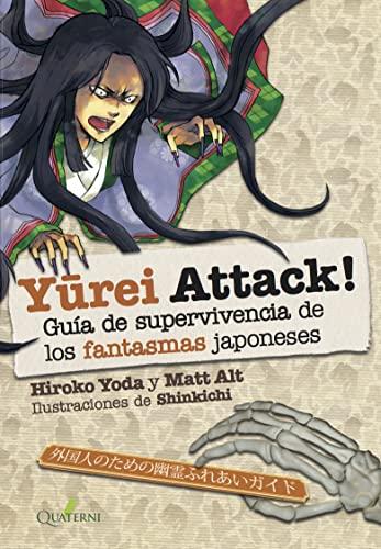 9788494716928: YUREI ATTACK! Guía de supervivencia de los monstruos japoneses: Guía de supervivencia de los fantasmas japoneses (QUATERNI ILUSTRADOS)