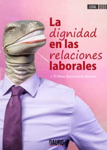 LA DIGNIDAD EN LAS RELACIONES LABORALES (Paperback)
