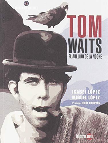 TOM WAITS, EL AULLIDO DE LA NOCHE - LÓPEZ, MIGUEL