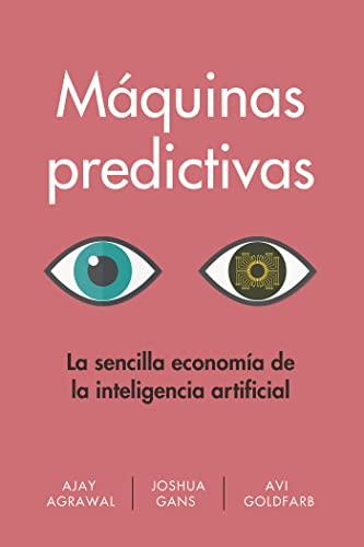 9788494949388: Máquinas predictivas. La sencilla economía de la inteligencia artificial: La economía simple de la Inteligencia Artificial
