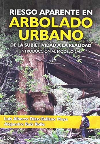 9788494953781: RIESGO APARENTE EN ARBOLADO URBANO: DE LA SUBJETIVIDAD A LA REALIDAD. INTRODUCCIÓN AL MODELO 2AL