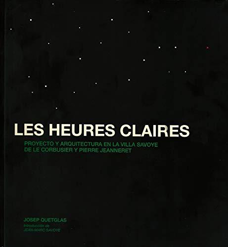 9788494979880: Les Heures claires: Proyecto y arquitectura en la Villa Saboye de Le Corbusier