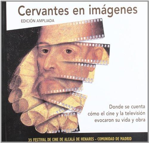 9788495011930: Cervantes en imagenes : donde se cuenta como el cine y la television evocaron su vida y obra