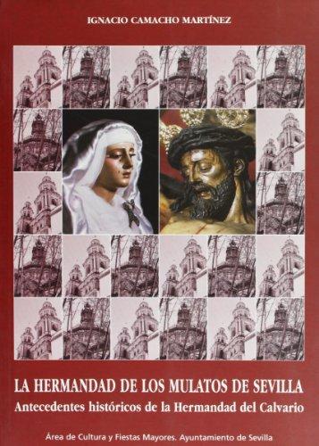 9788495020802: La Hermandad de los Mulatos de Sevilla: antecedentes históricos de la Hermandez del Calvario