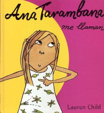 Ana Tarabana Me Llaman/Clarice Bean That's Me (Spanish Edition) (8495040360) by Child, Lauren