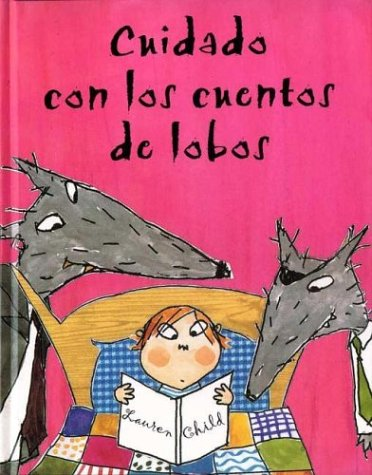 Cuidado Con Los Cuentos De Lobos/Beware of the Storybook Wolves (Spanish Edition) (9788495040800) by Lauren Child; Esther Rubio