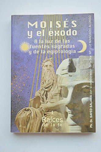 Moises y el Exodo, a la luz de las fuentes sagradas y de la egiptologia (Raices de la fe) (Spanish ...