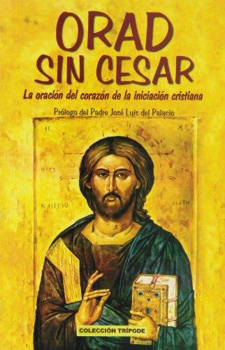 9788495042682: ORAD SIN CESAR La oracion del corazon de la iniciacion cristiana