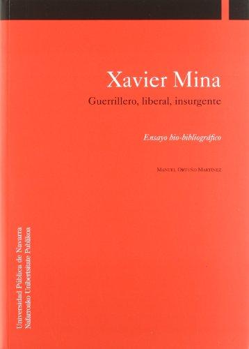 Xavier Mina: Guerrillero, Liberal, Insurgente: Ensayo Bio-Bibliográfico [Colección ...