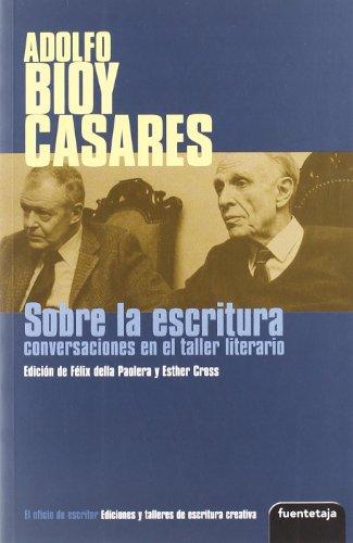 Sobre La Escritura: Conversaciones En El Taller: Adolfo Bioy Casares