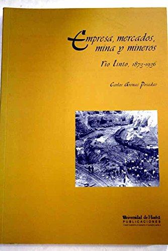 9788495089397: Empresa, mercados, mina y mineros: Río Tinto, 1873- 1936 (Arias Montano)