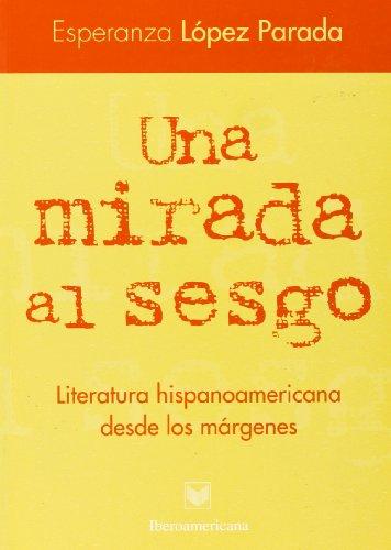 9788495107275: Una mirada al sesgo. Literatura hispanoamericana desde los márgenes (Spanish Edition)