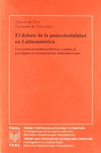 9788495107534: El debate de la postcolonialidad en Latinoamerica. Una postmodernidad periferica o cambio de paradigma en el pensamiento latinoamericano (Spanish Edition)