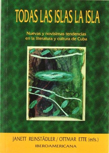 Todas las islas la isla. Nuevas y novisimas tendencias en la literatura y cultura de Cuba (Spanish ...