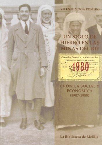 9788495110916: Un siglo de hierro en las minas del rif cronica social y economica (1907-1985)