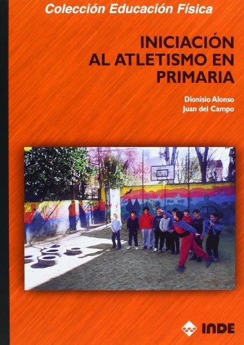 Iniciacion Al Atletismo En Primaria (Spanish Edition): Juan del Campo Vecino; Dionisio Curiel ...