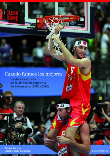 9788495121622: Cuando fuimos los mejores: La década dorada de la selección española de baloncesto (2001-2010) (Baloncesto para leer)