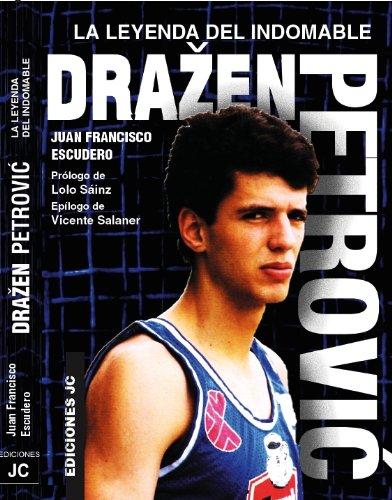 9788495121929: Drazen Petrovic. La leyenda del indomable (Baloncesto para leer)