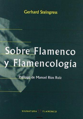Sobre Flamenco y FlamencologÃa (Coleccio?n de flamenco) (Spanish Edition): Steingress, ...