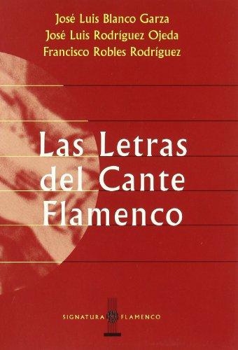 Las Letras del Cante: Blanco Garza, Jose Luis, Jose Luis Rodriguez Ojeda & Francisco Robles ...
