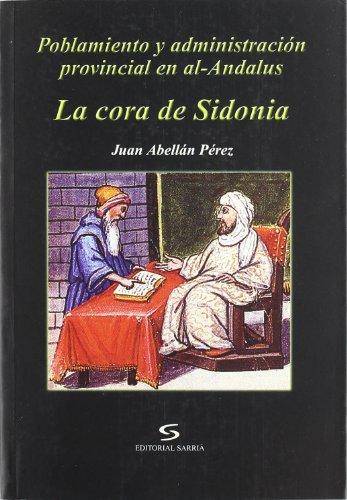 POBLAMIENTO Y ADMINISTRACION PROVINCIAL EN AL-ANDALUS. LA CORA DE SIDONIA: ABELLAN PEREZ, J.