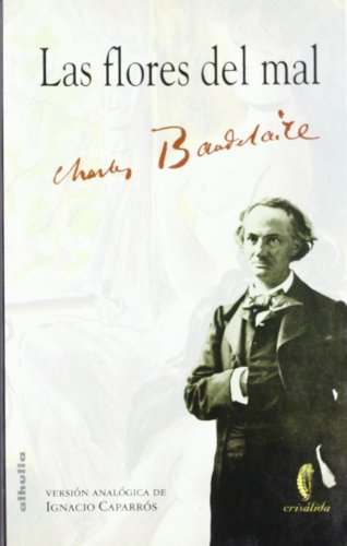 Las Flores Del Mal/ the Flowers of Badness (Crisalida) (Spanish Edition) (9788495136602) by Charles Baudelaire