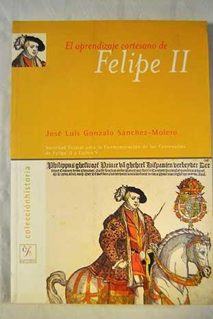 9788495146151: El aprendizaje cortesano de Felipe II, 1527-1546: La formacion de un principe del Renacimiento (Coleccion Historia) (Spanish Edition)