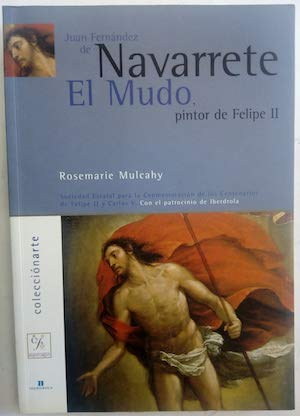 Juan Fernandez de Navarrete, el Mudo: Pintor de Felipe II (Coleccion Arte) (Spanish Edition) (8495146215) by Mulcahy, Rosemarie