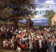 9788495146243: El Arte en la Corte de los Archiduques Alberto de Austria E Isabel Clara Eugenia, 1598-1633: Un Reino Imaginado (Spanish Edition)