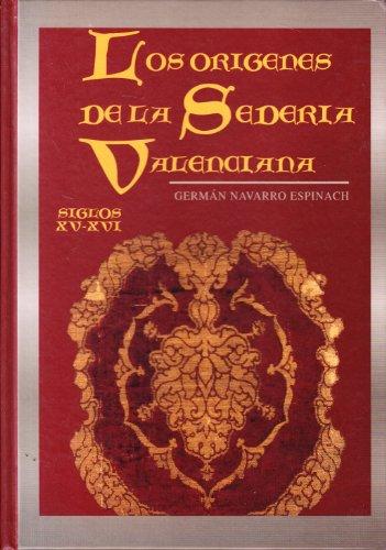 LOS ORIGENES DE LA SEDERIA VALENCIANA (SIGLOS XV - XVI): German Navarro Espinach
